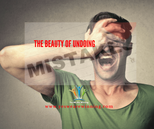 The beauty of undoing your mistakes