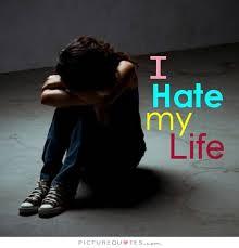 I hate my life